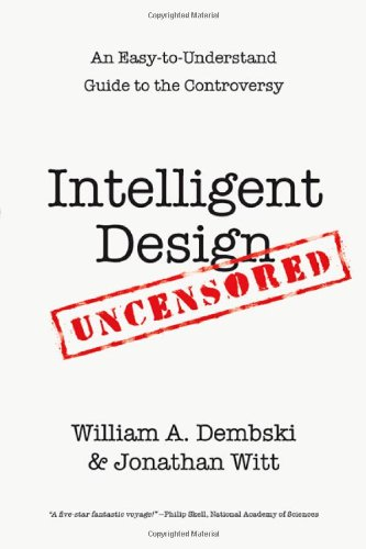 Intelligent Design Uncensored: An Easy-to-Understand Guide to the Controversy: William A. Dembski, Jonathan Witt: 9780830837427: Amazon.com: Books