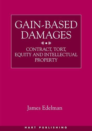 Gain-Based Damages: Contract Tort Equity and Intellectual Property