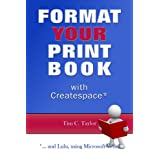 Format YOUR Print Book with Createspace ...and Lulu, using Microsoft Word.by Tim C. Taylor