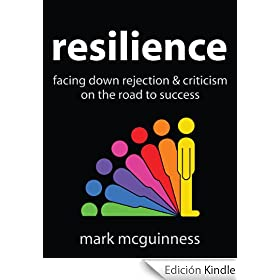 Resilience: Facing Down Rejection and Criticism on the Road to Success (English Edition)