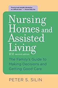 Nursing Homes and Assisted Living: The Family's Guide to Making Decisions and Getting Good Care from Johns Hopkins University Press