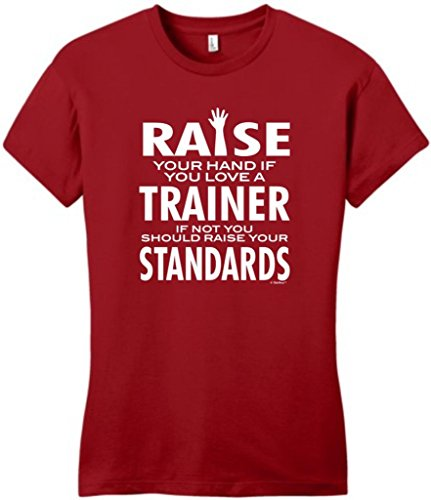 Love a Trainer If Not Raise Your Standards Juniors T-Shirt Small Classic Red