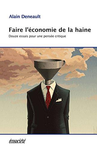 Faire l'économie de la haine: Douze essais pour une pensée critique