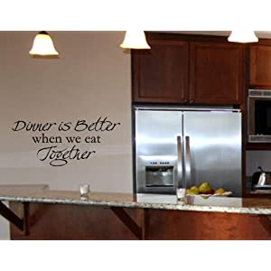 DINNER IS BETTER WHEN WE EAT TOGETHER Vinyl wall art Kitchen quotes Family sayings home decor decal