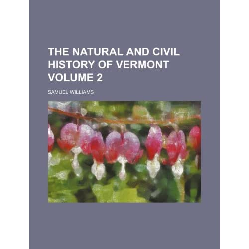 The Natural and Civil History of Vermont, Volume 2 Samuel Williams