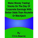 Make Money Trading Stocks On The Day Of Corporate Earnings With Better Odds Than Roulette Or Blackjack