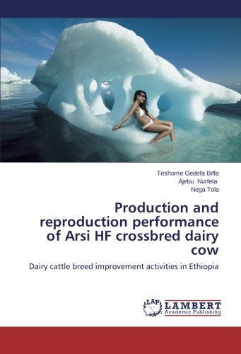 Production and reproduction performance of Arsi HF crossbred dairy cow: Dairy cattle breed improvement activities in Ethiopia PDF
