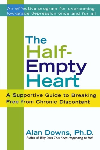 Book: The Half-Empty Heart - A Supportive Guide to Breaking Free from Chronic Discontent by Alan Downs Ph.D.