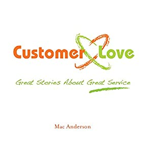 Customer Love: Great Stories about Great Service | [Mac Anderson]
