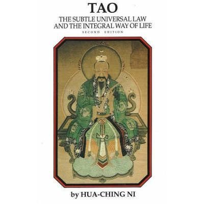 Tao: The Subtle Universal Law and the Integral Way of Life, by Hua-Ching Ni