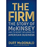 img - for [(The Firm: The Story of McKinsey and Its Secret Influence on American Business)] [Author: Duff McDonald] published on (October, 2013) book / textbook / text book