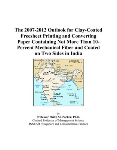 The 2007-2012 Outlook for Clay-Coated Freesheet Printing and Converting Paper Containing Not More Than 10-Percent Mechanical Fiber and Coated on Two Sides in India