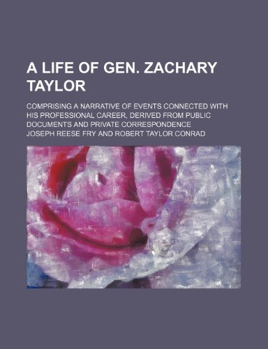 A life of Gen. Zachary Taylor; comprising a narrative of events connected with his professional career, derived from public documents and private correspondence
