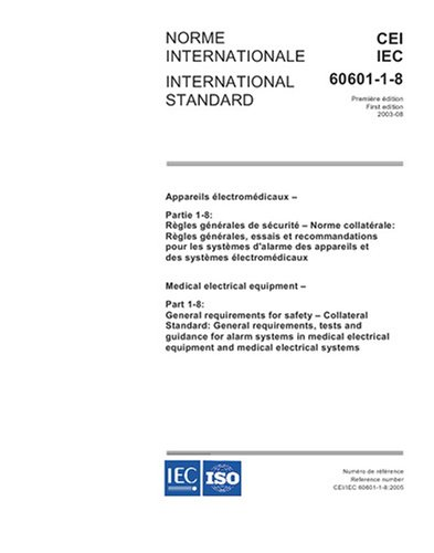 IEC 60601-1-8 Ed. 1.0 b:2005, Medical electrical equipment - Part 1-8: General requirements for safety - Collateral Standard: General requirements, tests ... equipment and medical electrical systems