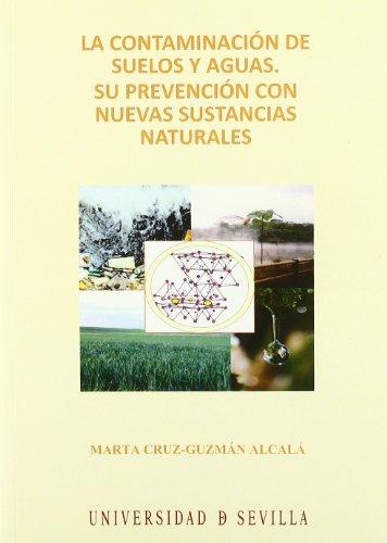 La contaminación de suelos y aguas.: Su prevención con nuevas sustancias naturales (Serie Ciencias)