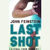Last Shot: A Final Four Mystery (       UNABRIDGED) by John Feinstein Narrated by John Feinstein