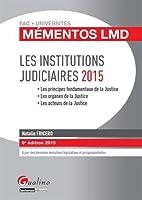 Les institutions judiciaires 2015 : les principes fondamentaux de la justice, les organes de la justice, les acteurs de la justice