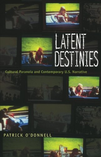 Latent Destinies: Cultural Paranoia and Contemporary U.S. Narrative (New Americanists)