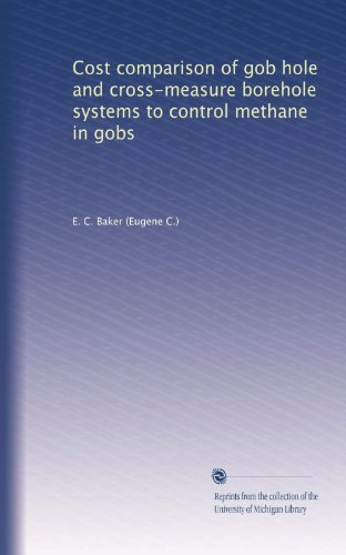 Cost comparison of gob hole and cross-measure borehole systems to control methane in gobs PDF