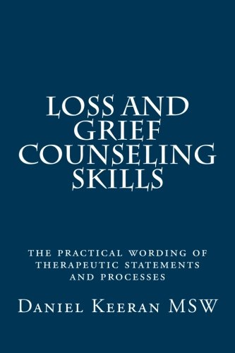 Loss and Grief Counseling Skills: the practical wording of therapeutic statements and processes