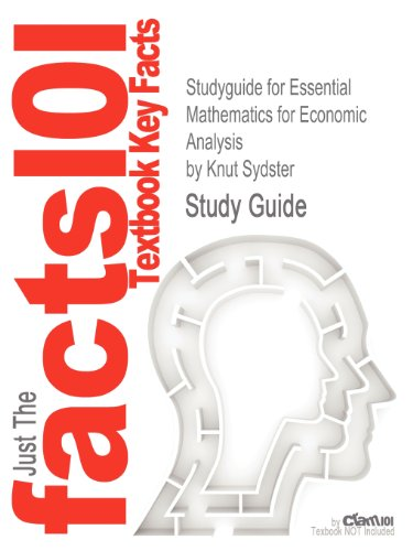 Studyguide for Essential Mathematics for Economic Analysis by Sydster, Knut, ISBN 9780273681809