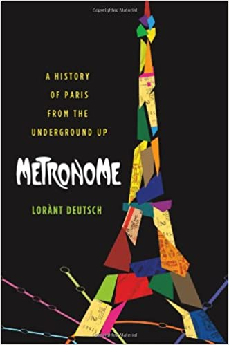 Metronome: A History of Paris from the Underground Up written by Lor%C3%A0nt Deutsch