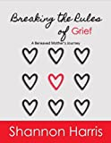 img - for Breaking the Rules of Grief: A Bereaved Mother's Journey book / textbook / text book