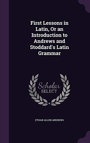 first-lessons-in-latin-or-an-introduction-to-andrews-and-stoddards-latin-grammar