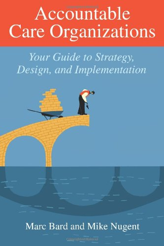 Accountable Care Organizations: Your Guide to Strategy, Design, and Implementation (Ache Management) PDF