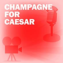 Champagne for Caesar: Classic Movies on the Radio Radio/TV Program by Screen Guild Players Narrated by Ronald Colman, Vincent Price, Art Linkletter