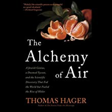 The Alchemy of Air: A Jewish Genius, a Doomed Tycoon, and the Scientific Discovery That Fed the World but Fueled the Rise of Hitler (       UNABRIDGED) by Thomas Hager Narrated by Adam Verner