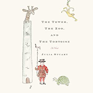 The Tower, The Zoo, and The Tortoise: A Novel | [Julia Stuart]