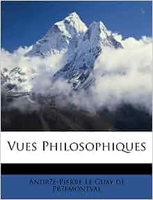Vues Philosophiques (French Edition): Andre-Pierre Le Guay de