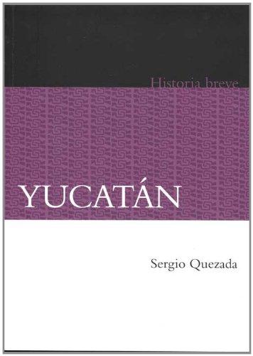 Yucat n. Historia breve (Historia / History) (Spanish Edition)
