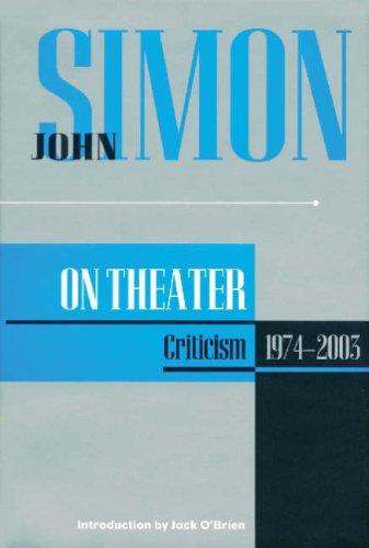 John Simon on Theater: Criticism 1974-2003 (Applause Books)