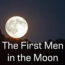The First Men in the Moon | Livre audio Auteur(s) : H G Wells Narrateur(s) : Felbrigg Napoleon Herriot