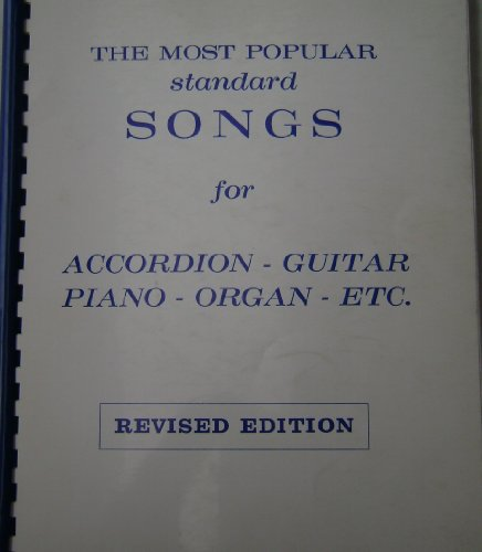 The Most Popular Standard Songs for Accordion - Guitar - Piano - Organ - Etc. Sheet Music Book - Limited Edition - Revised Version - Songs like Call Me Darling, Georgia on My Mind, Lady of Spain, Melody of Love, My Old Flame, and more.