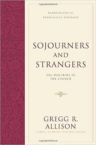 Sojourners and Strangers: The Doctrine of the Church (Foundations of Evangelical Theology)