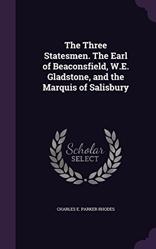 The Three Statesmen. The Earl of Beaconsfield, W.E. Gladstone, and the Marquis of Salisbury