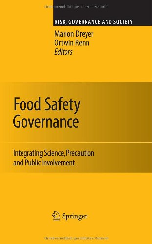 Food Safety Governance: Integrating Science, Precaution and Public Involvement (Risk, Governance and Society)