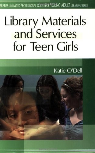 Library Materials and Services for Teen Girls (Libraries Unlimited Professional Guides for Young Adult Librarians Series