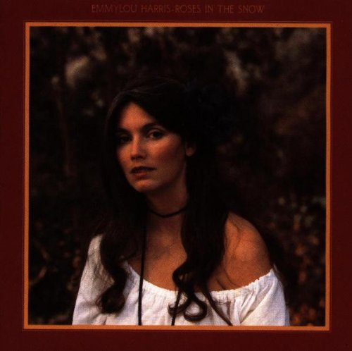 Emmylou Harris Album: «Roses in the Snow» Emmylou Harris Song List