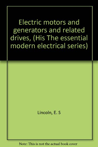 Electric Motors And Generators And Related Drives, (His The Essential Modern Electrical Series)