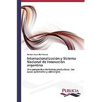 Internacionalización y Sistema Nacional de Innovación argentino: Una perspectiva de tramas productivas: Los casos...
