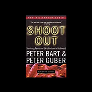 Shoot Out: Surviving Fame and (Mis)Fortune in Hollywood | [Peter Bart, Peter Guber]