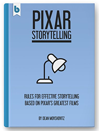 pixar-storytelling-rules-for-effective-storytelling-based-on-pixars-greatest-films-english-edition