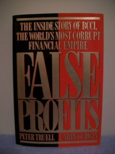 False Profits: The Inside Story of BCCI, The World's Most Corrupt Financial Empire, Gurwin, Larry; Truell, Peter