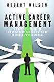 Active Career Management: A Practical Guide to a Fast-Track Career Path for Business Professionals