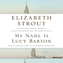 My Name Is Lucy Barton: A Novel Audiobook by Elizabeth Strout Narrated by Kimberly Farr
