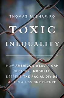 Book Cover: Toxic Inequality: How America's Wealth Gap Destroys Mobility, Deepens the Racial Divide, and Threatens Our Future